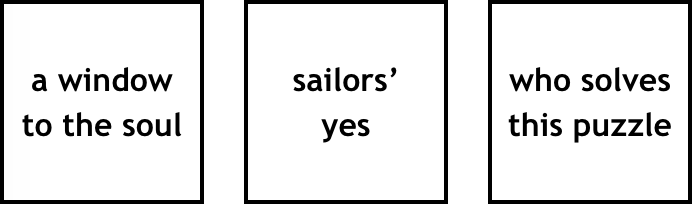 three clues: a window to the soul, sailor's yes, who solves this puzzle